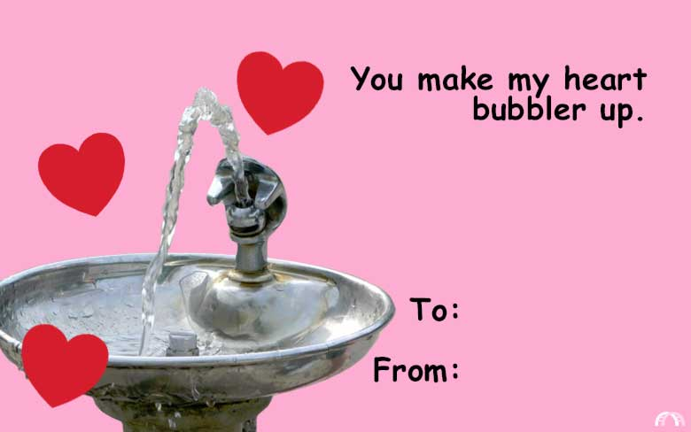 You make my heart bubbler up valentine.