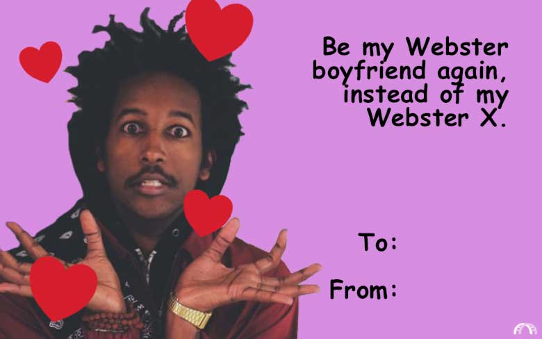 Be my Webster boyfriend again, instead of my Webster X valentine.