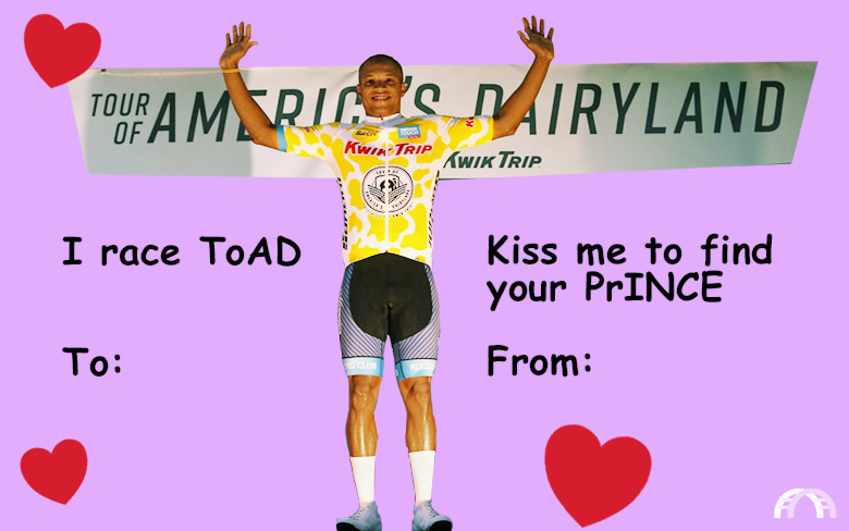 I race ToAD. Kiss me to find your PrINCE valentine.