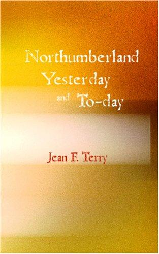Northumberland Yesterday and To-day