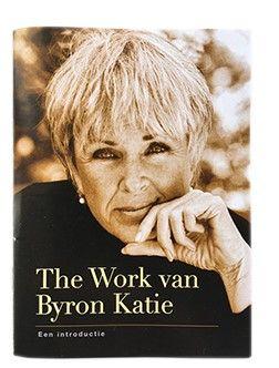 The Work van Byron Katie> Hoe vier vragen je leven kunnen veranderen.