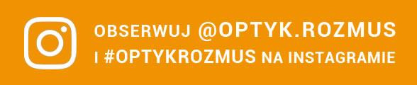 Obserwuj @OPTYK.ROZMUS I #OPTYKROZMUS na Instagramie