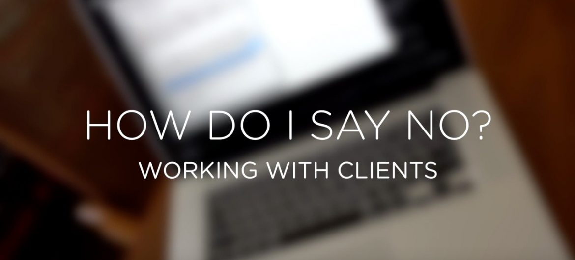 """Dealing with clients: """"How to say no"""" by Ted Forbes"""