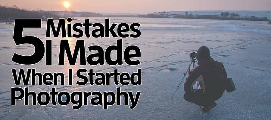 5 Mistakes to avoid when starting out in photography