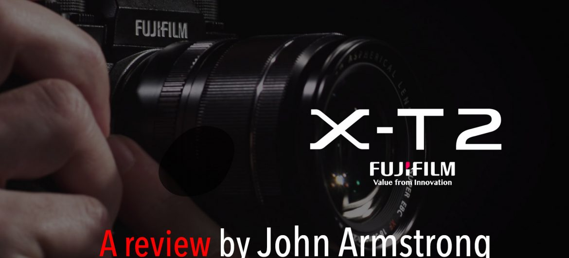 Fuji X-T2 Review with John Armstrong
