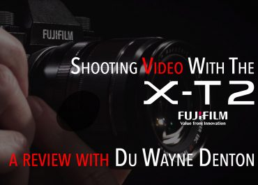 Fuji X-T2 Video Features Review with Du Wayne Denton