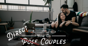 Portrait Photography Tutorial: 5 Tips for Posing Couples