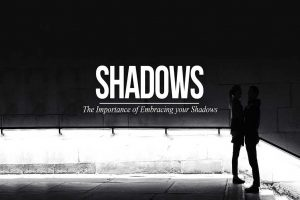 Embrace Your Shadows: A Lesson for Light and Life