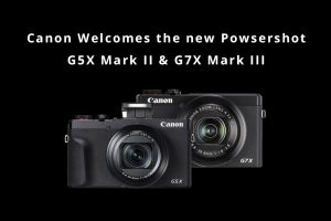 Canon Welcomes The New PowserShot G5X Mark II & G7X Mark III