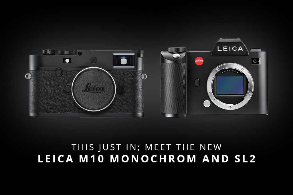 THIS JUST IN; MEET THE NEW LEICA M10 MONOCHROM AND SL2