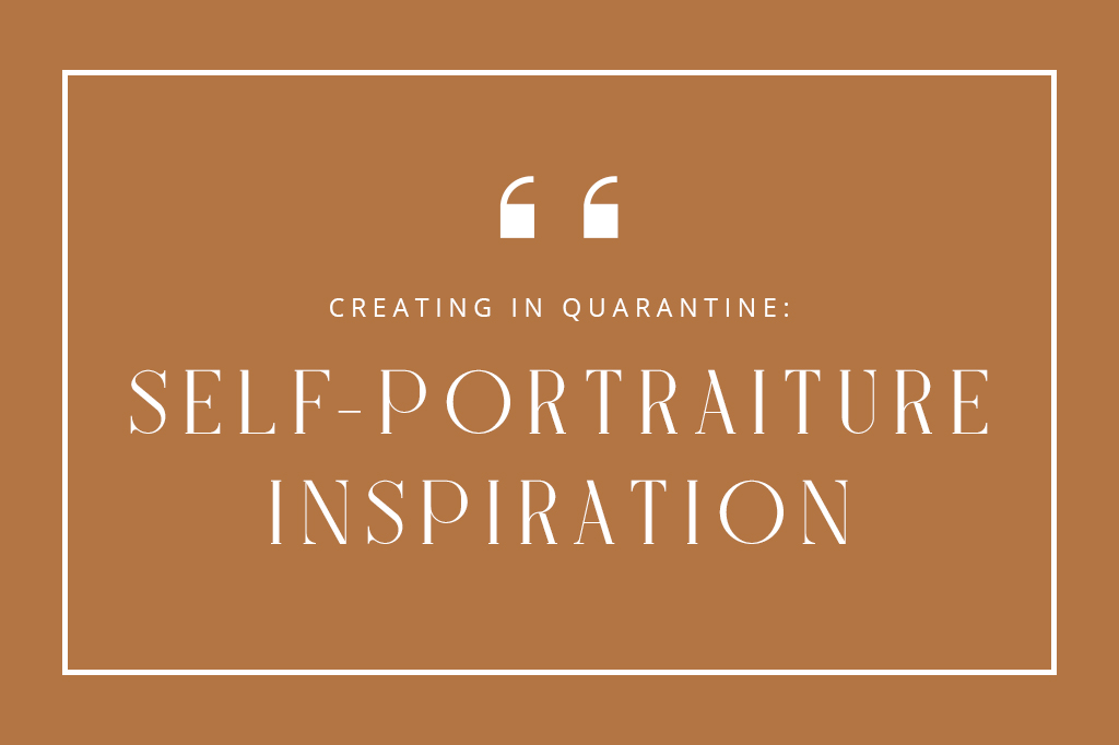 Creating in quarantine: Self-portraiture inspiration