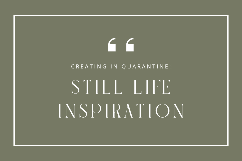 Creating in Quarantine: Masters Of Still Life