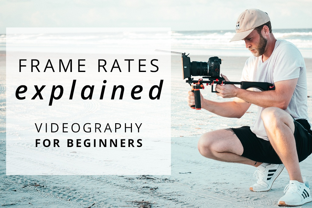 Videography For Beginners: Video Frame Rates Explained