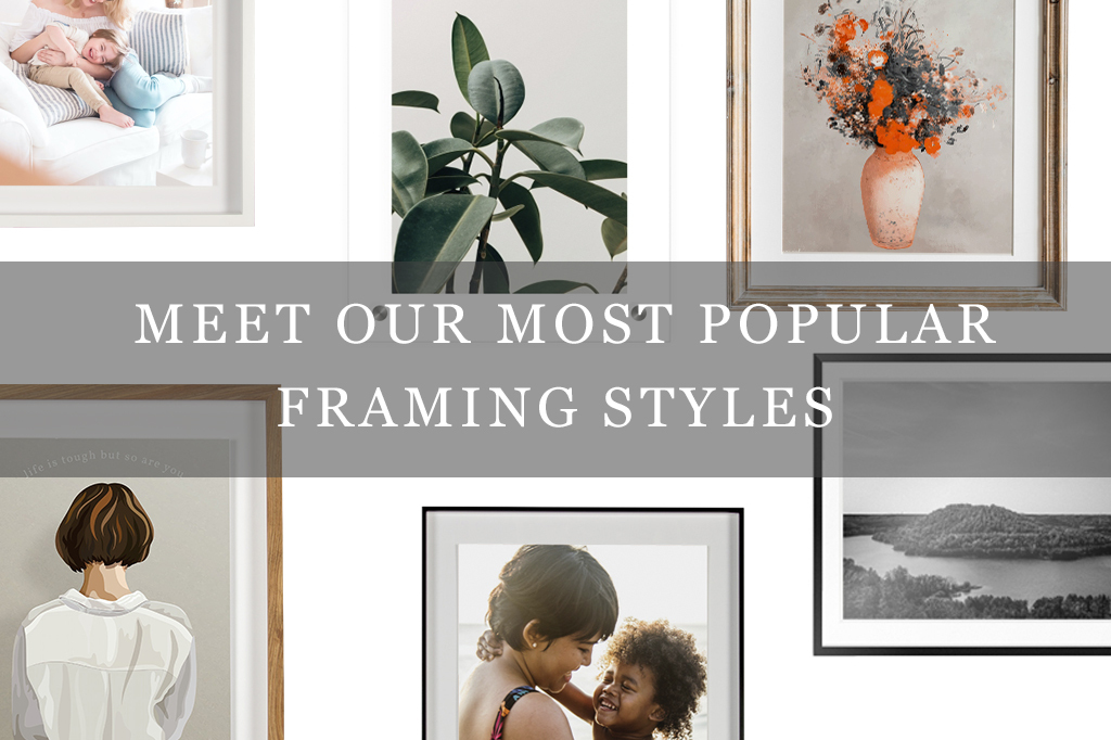 Meet Our Most Popular Framing Styles
