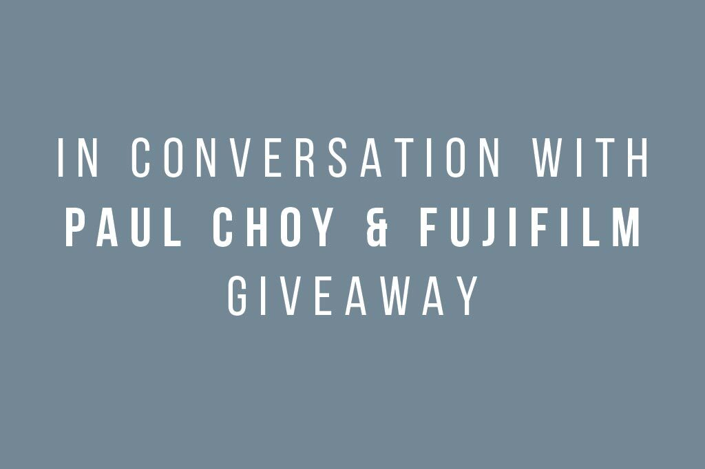 In Conversation With Paul Choy & Fujifilm Giveaway