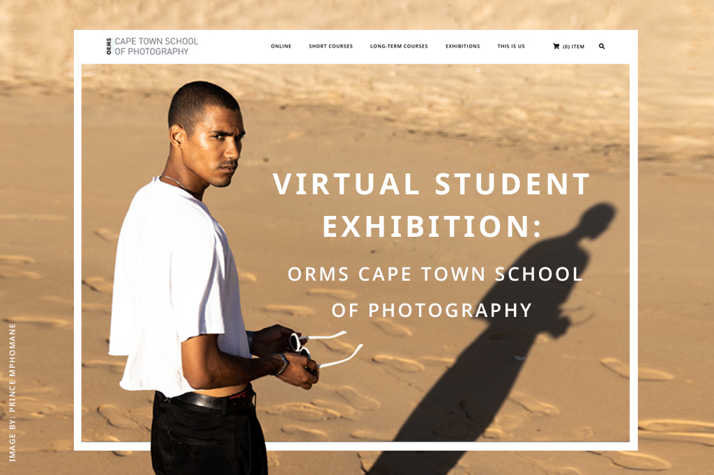 Virtual Student Exhibition: Orms Cape Town School of Photography