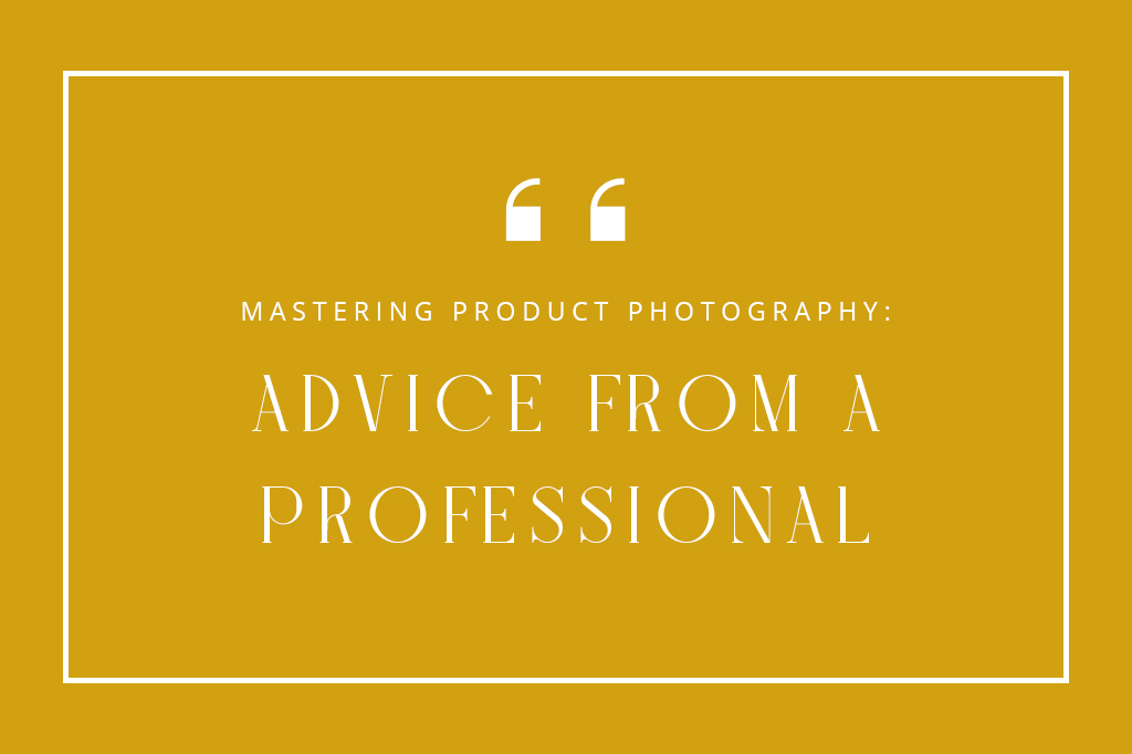 Mastering Product Photography; Advice From a Professional
