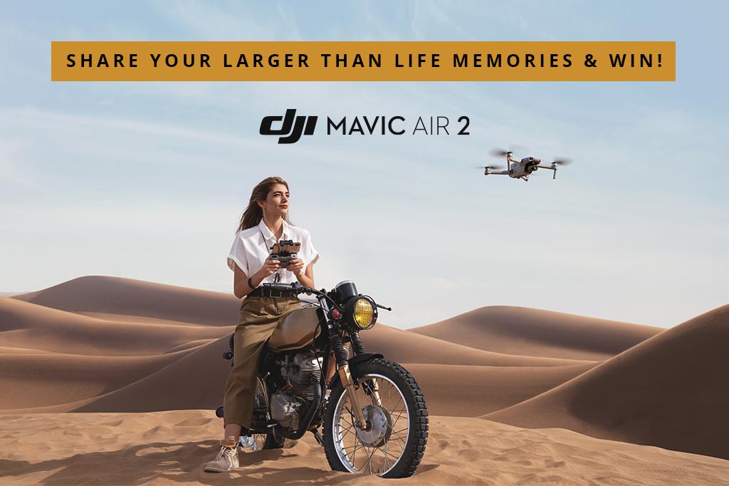 Share Your Larger Than Life Memories & WIN A DJI Mavic Air 2