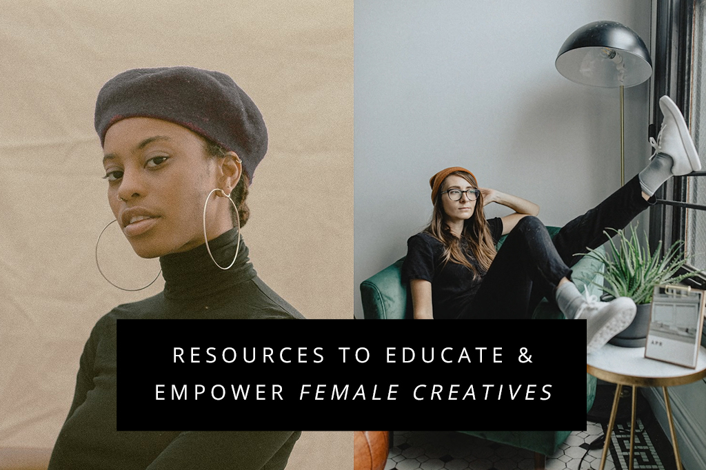 Curated Resources for Educating, Empowering & Inspiring Female-Identifying Creatives