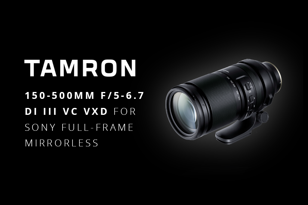 The New Tamron 150-500mm F/5-6.7 Lens: Set Your Creative Vision Free