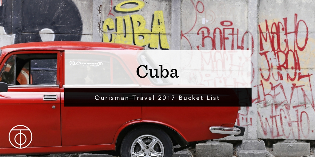 Cuba_Ourisman Travel 2017 Bucket List