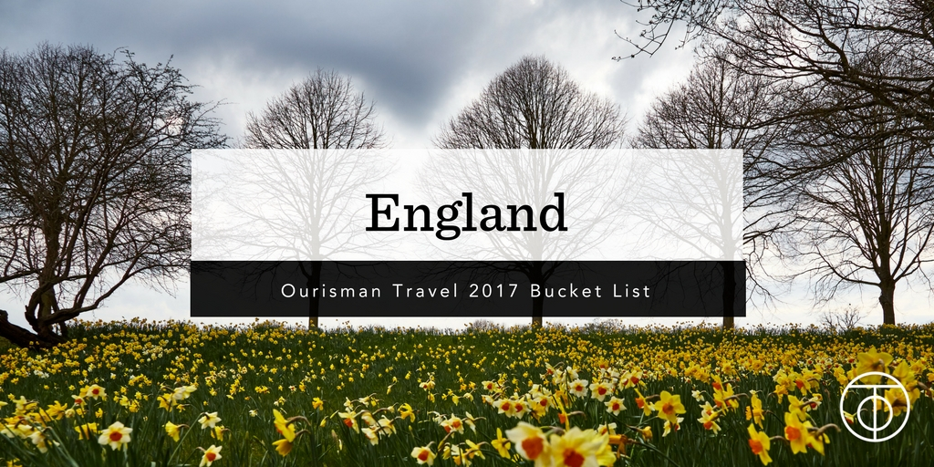 England_Ourisman Travel 2017 Bucket List