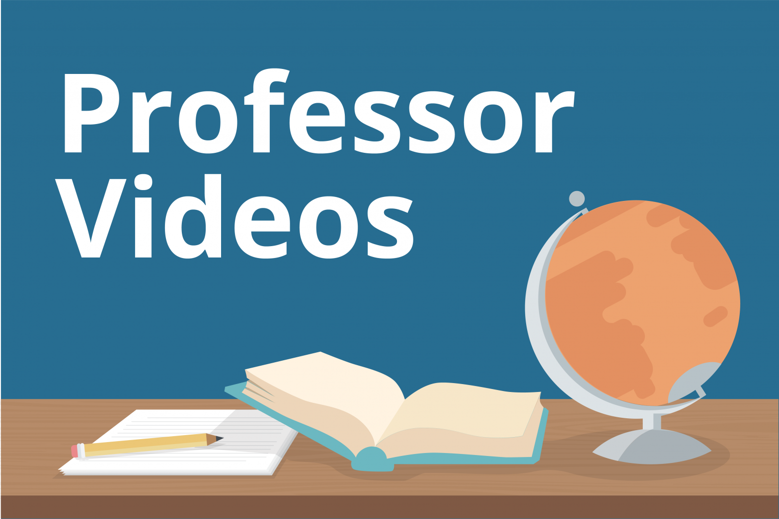 """Professor Videos"" over a graphic of a desk, pencil and paper, open book, and globe"