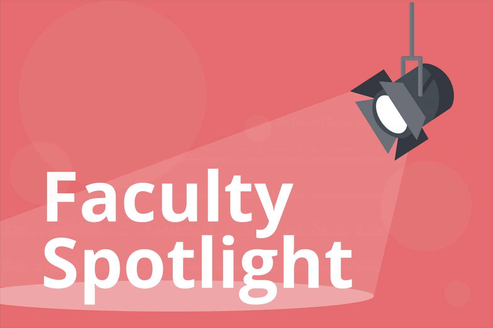 "Graphic of a spotlight on a red background shining onto the words ""Faculty Spotlight"""