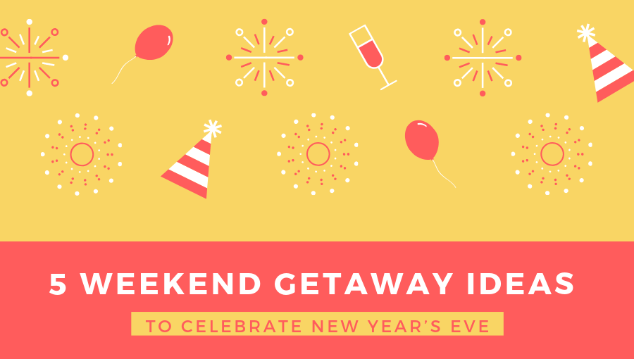 5 Weekend Getaway Ideas To Celebrate New Year's Eve Cover_1