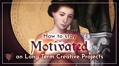 How to Stay Motivated on Long Term Creative Projects