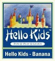 Hello Kids-Banana, Hello Kids-Banana