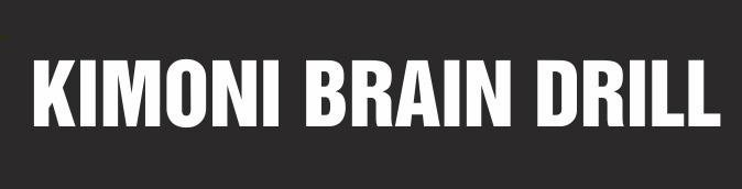 Kimoni Brain Drill, Kimoni Brain Drill