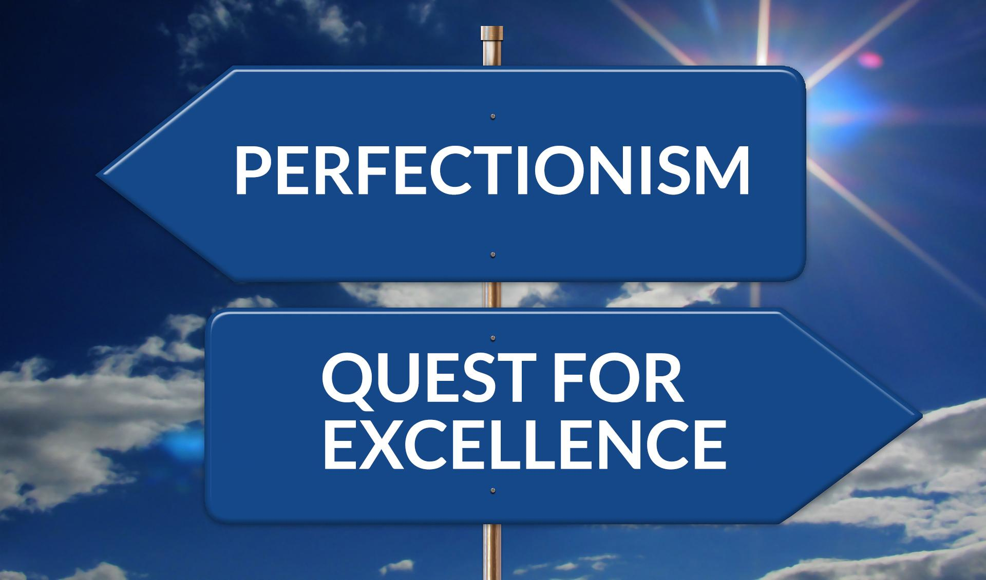 Perfectionism vs Quest for Excellence – The Healthier Option