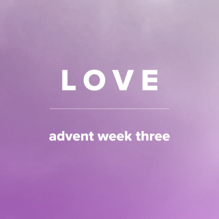 Songs of Love for Advent (Week 3)