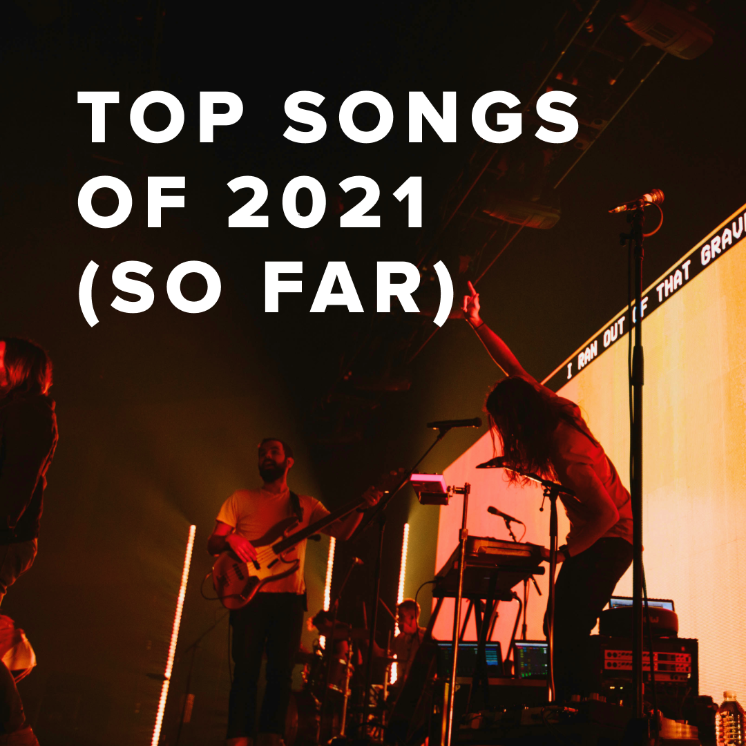 Top Worship Songs of 2021 (so far)