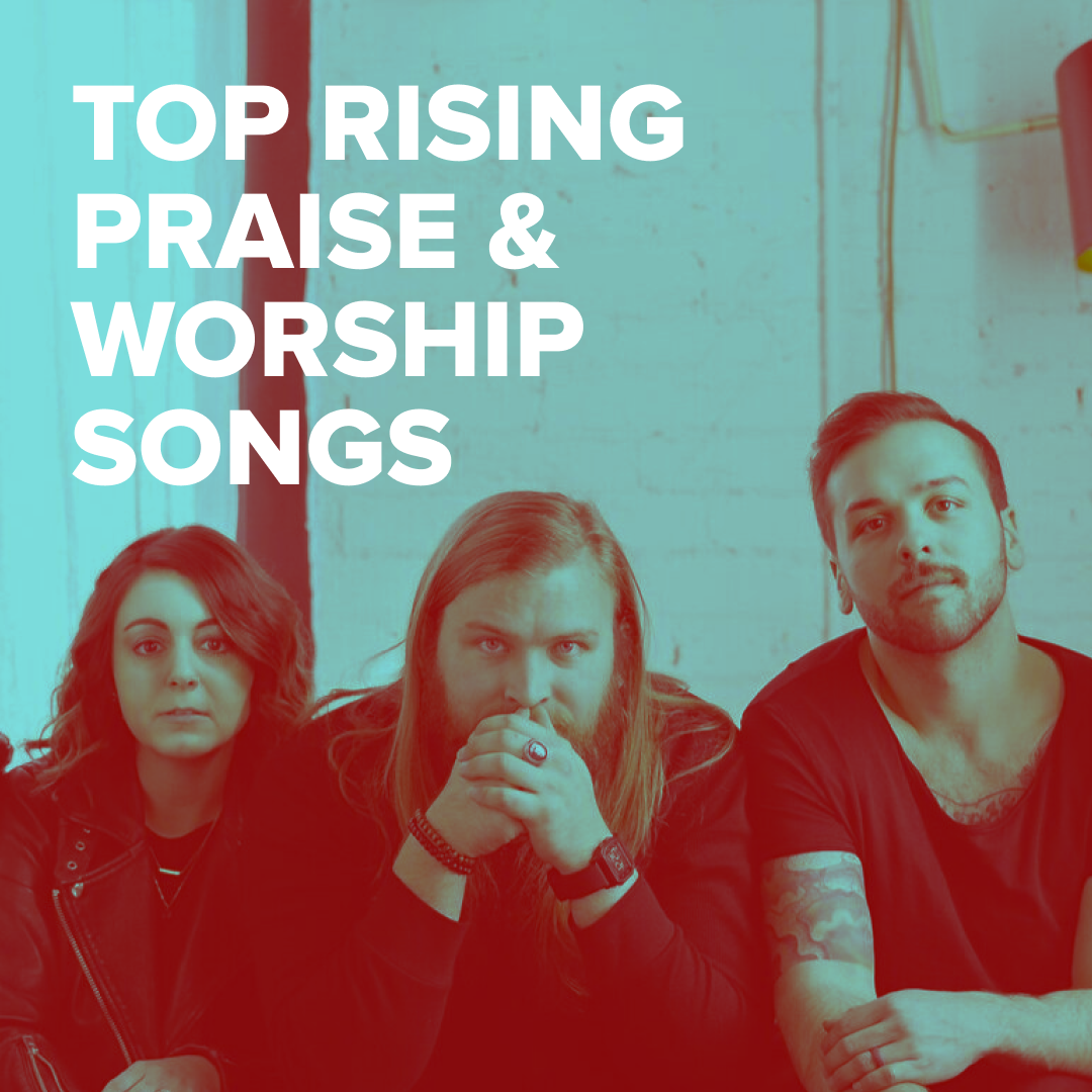 Top Rising Praise & Worship Songs
