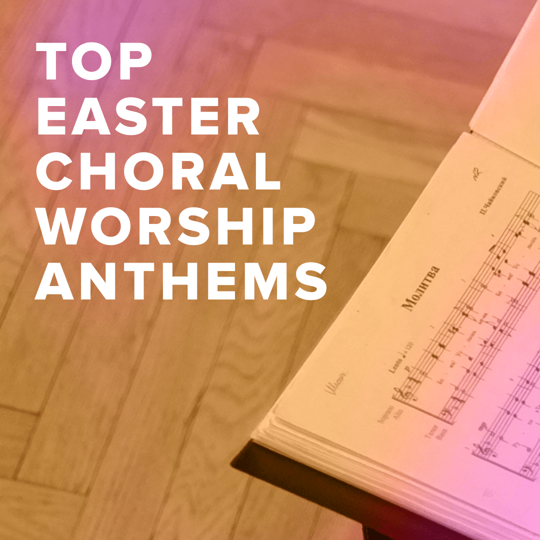 Top 100 Easter Choral Worship Anthems