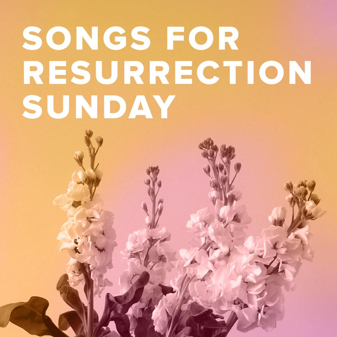 Worship Songs for Resurrection Sunday