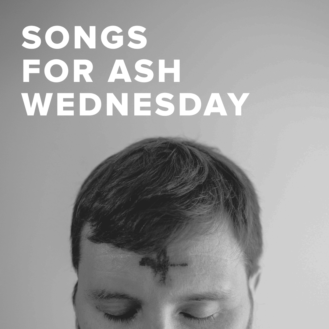 Worship Songs for Ash Wednesday