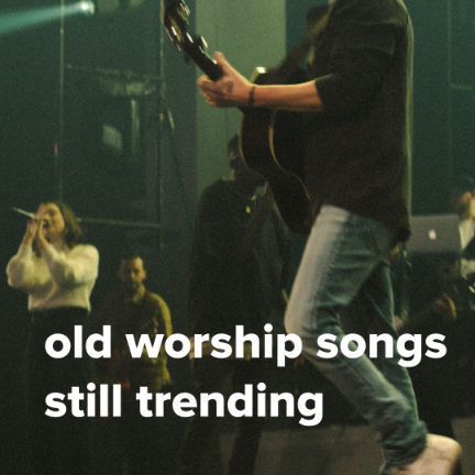 Old Worship Songs Still Trending