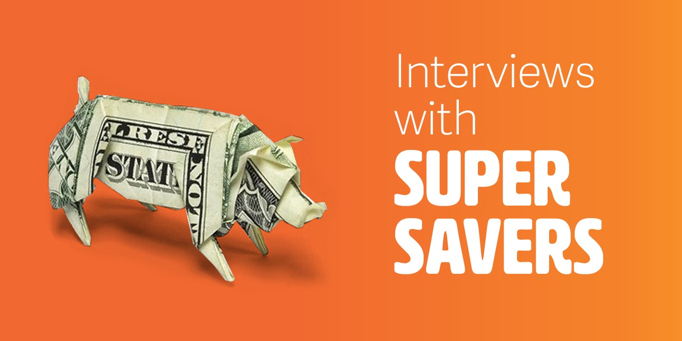 Interviews with Super Savers