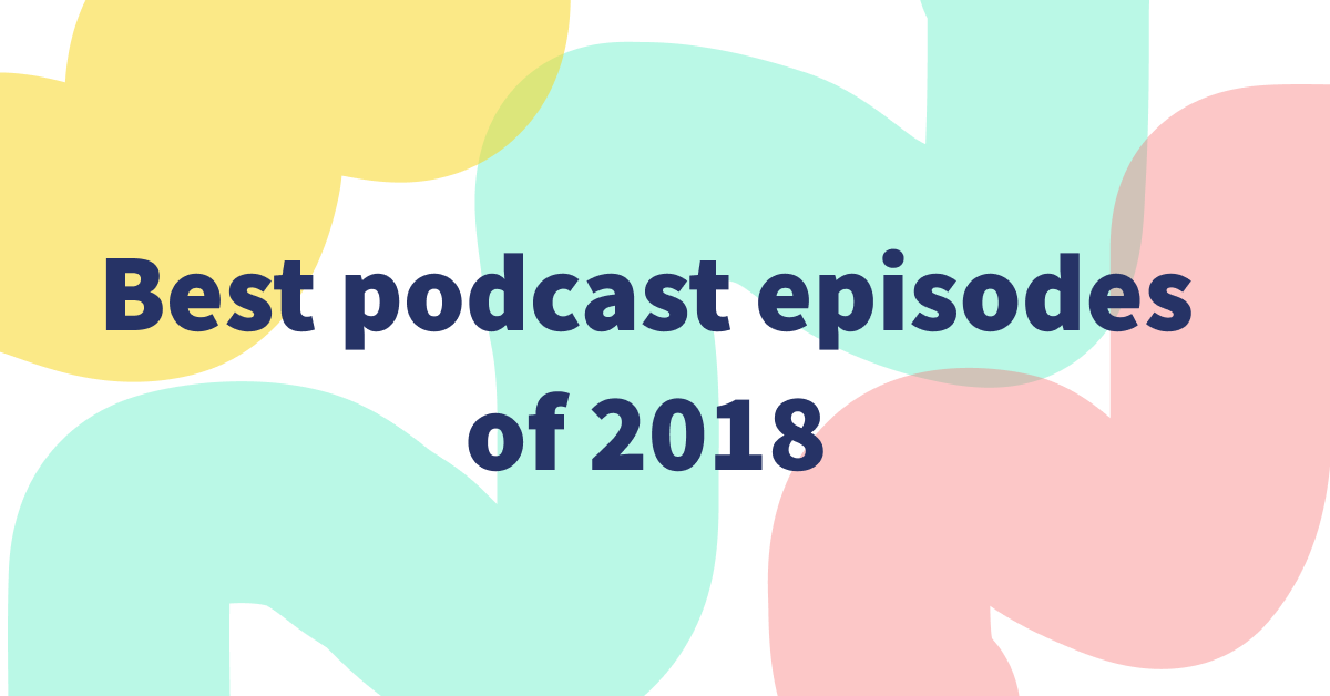 The Best Podcast Episodes of 2018 - Podyssey Podcasts