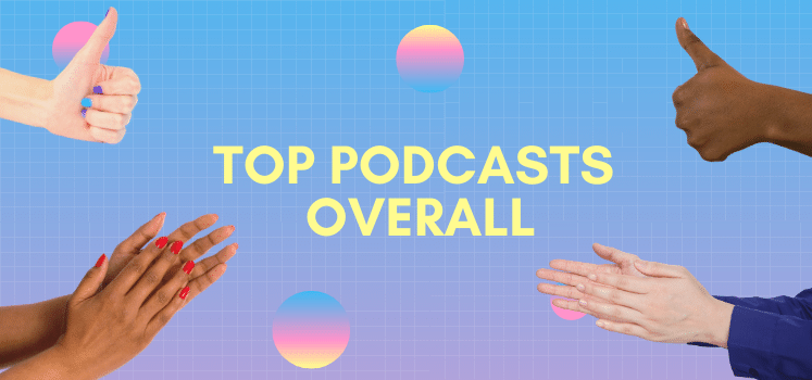 Top Podcasts Overall