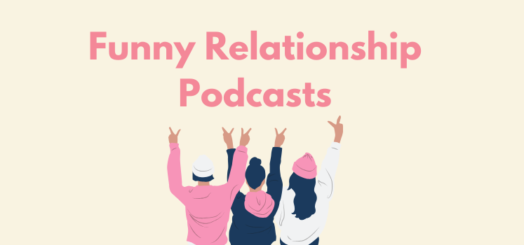 Funny Relationships Podcasts