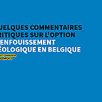 Quelques commentaires critiques sur l'option d'enfouissement géologique en belgique