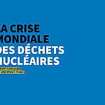 La crise mondiale des déchets nucléaires