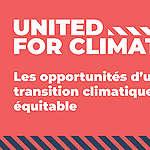 United for Climate – Les opportunités d'une transition climatique équitable