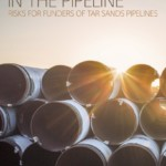 In the Pipeline: Risks for Funders of Tar Sands Pipelines