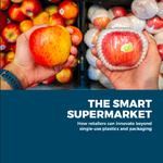 The Smart Supermarket: How Retailers Can Innovate Beyond Single-Use Plastic and Packaging