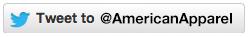 Tweet to @americanapparel